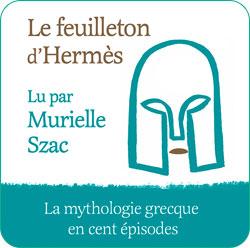 Le feuilleton d'Hermès, la mythologie grecque en 100 épisodes, lu par Murielle Szac