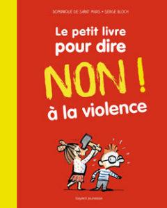 Bayard Editions - Collection les petits livres - Le petit livre pour dire non ! à la violence