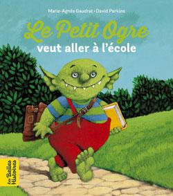 Bayard Editions - La collection des Belles Histoires - Le Petit Ogre veut aller à l'école