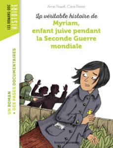 Bayard Editions - Les Romans Doc Histoire - La véritable histoire de Myriam, enfant juive pendant la Seconde Guerre mondiale